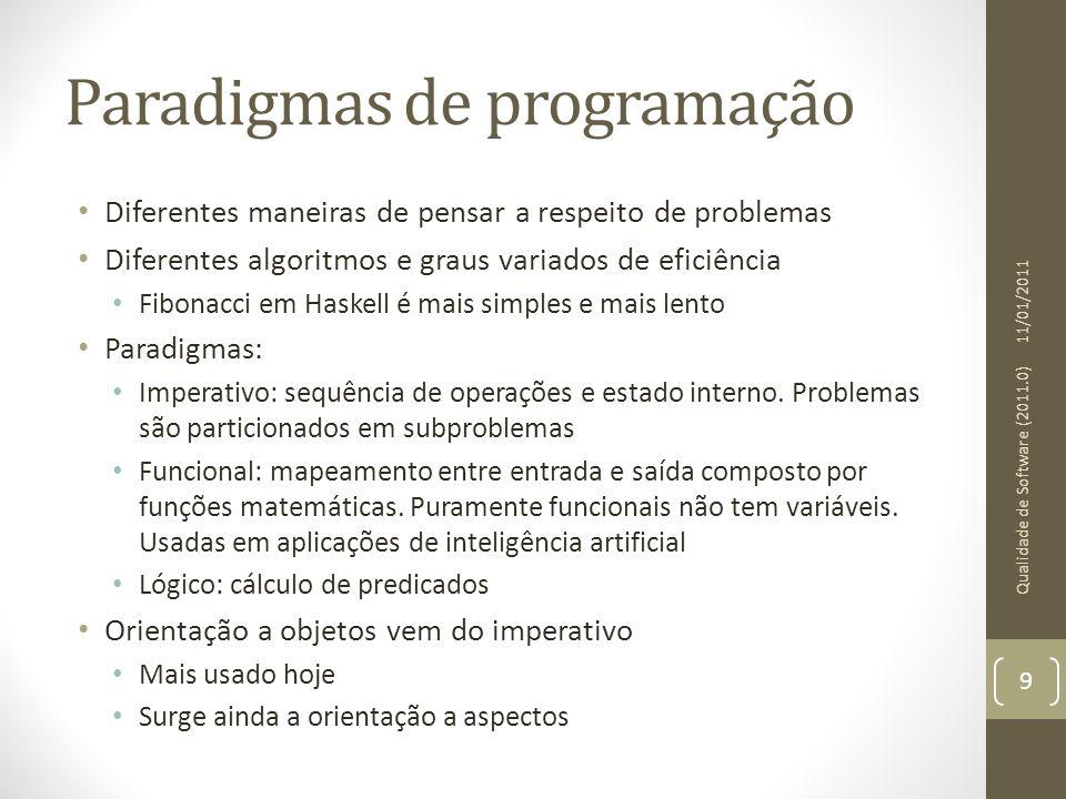 Paradigmas de programação Diferentes maneiras de pensar a respeito de problemas Diferentes algoritmos e graus variados de eficiência Fibonacci em Hask