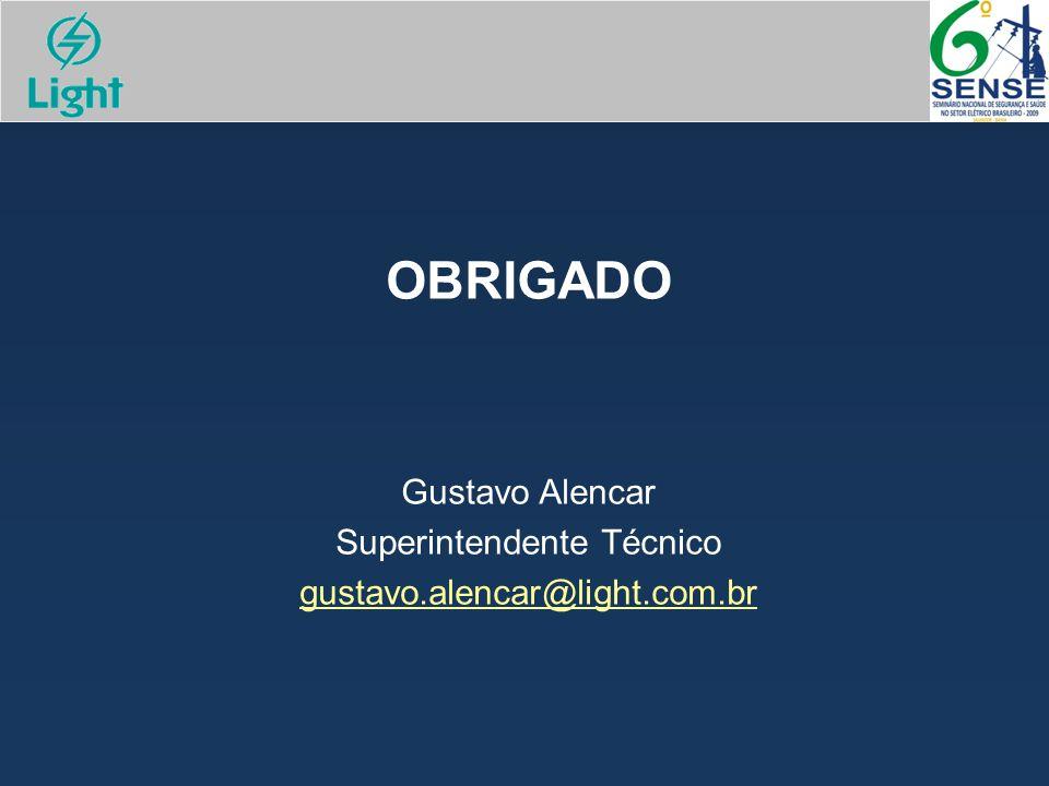 OBRIGADO Gustavo Alencar Superintendente Técnico gustavo.alencar@light.com.br