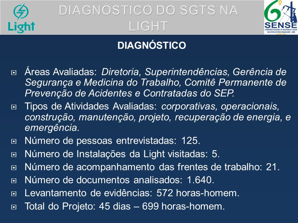 DIAGNÓSTICO Áreas Avaliadas: Diretoria, Superintendências, Gerência de Segurança e Medicina do Trabalho, Comitê Permanente de Prevenção de Acidentes e