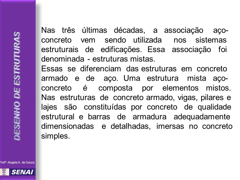 Nas três últimas décadas, a associação aço- concreto vem sendo utilizada nos sistemas estruturais de edificações. Essa associação foi denominada - est