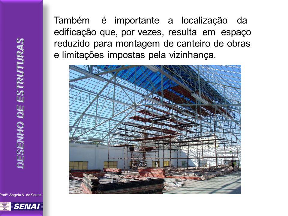 Também é importante a localização da edificação que, por vezes, resulta em espaço reduzido para montagem de canteiro de obras e limitações impostas pe