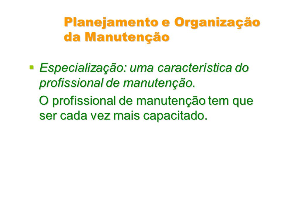 Planejamento e Organização da Manutenção Especialização: uma característica do profissional de manutenção. Especialização: uma característica do profi