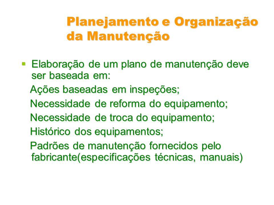 Planejamento e Organização da Manutenção Elaboração de um plano de manutenção deve ser baseada em: Elaboração de um plano de manutenção deve ser basea