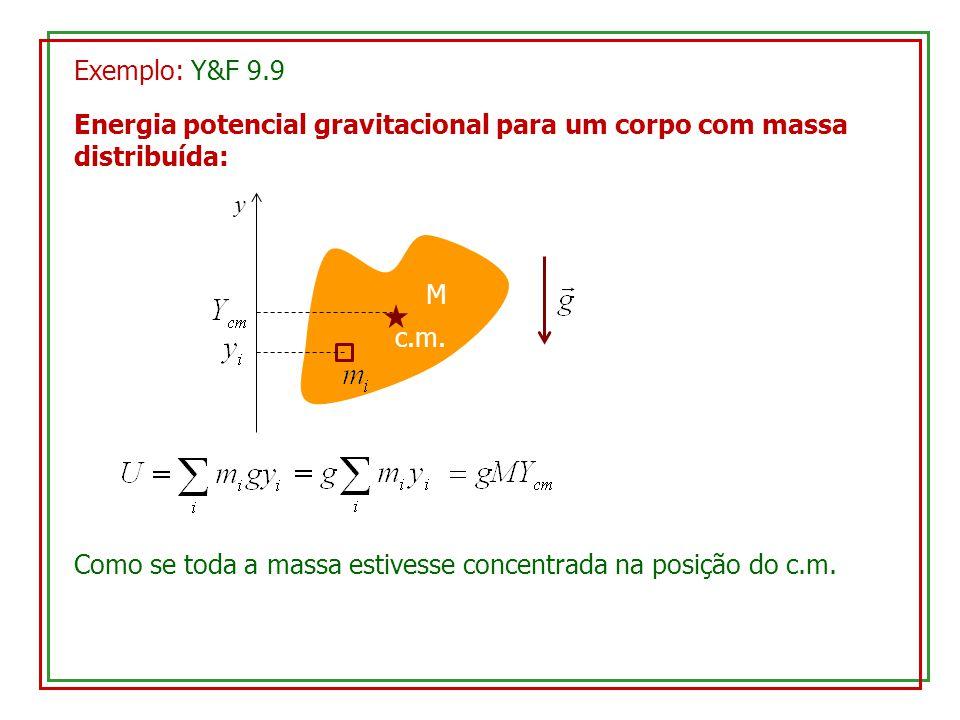 Exemplo: Y&F 9.9 Energia potencial gravitacional para um corpo com massa distribuída: M y c.m.