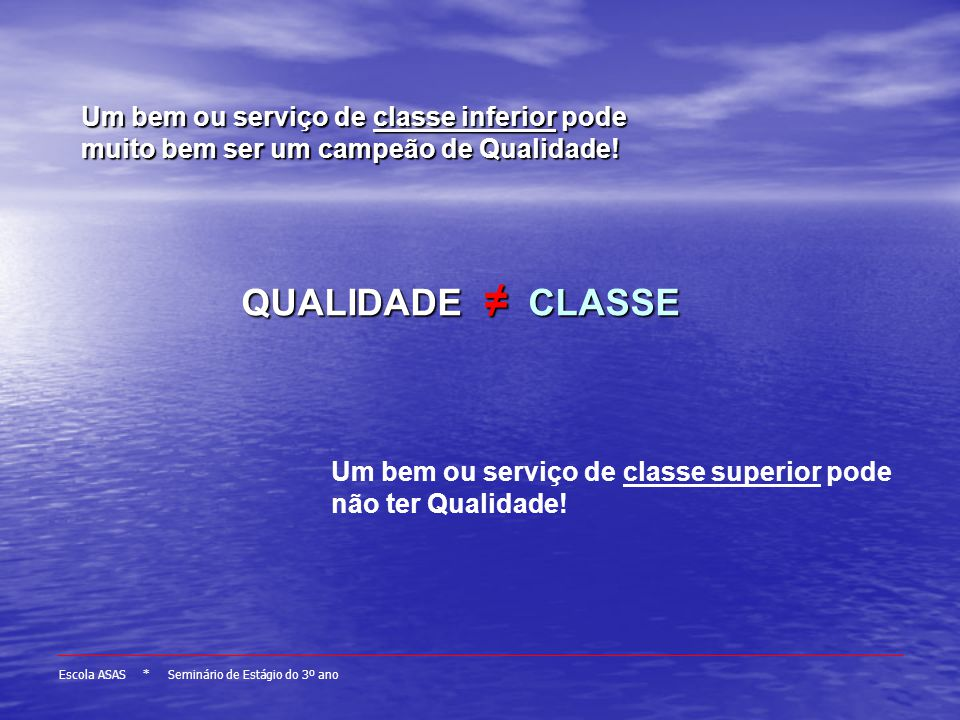 Escola ASAS * Seminário de Estágio do 3º ano QUALIDADE CLASSE Conformidade e adequação ao uso; Conformidade e adequação ao uso; Satisfação do cliente;