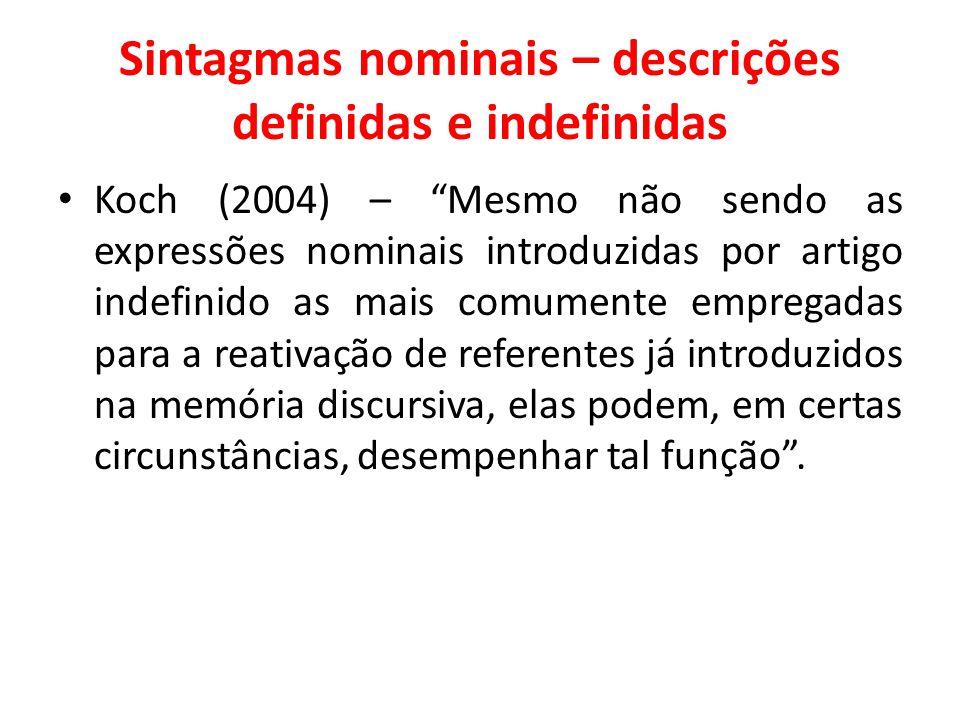 Sintagmas nominais – descrições definidas e indefinidas Koch (2004) – Mesmo não sendo as expressões nominais introduzidas por artigo indefinido as mai
