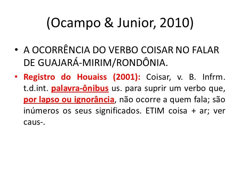 (Ocampo & Junior, 2010) A OCORRÊNCIA DO VERBO COISAR NO FALAR DE GUAJARÁ-MIRIM/RONDÔNIA. Registro do Houaiss (2001): Coisar, v. B. Infrm. t.d.int. pal