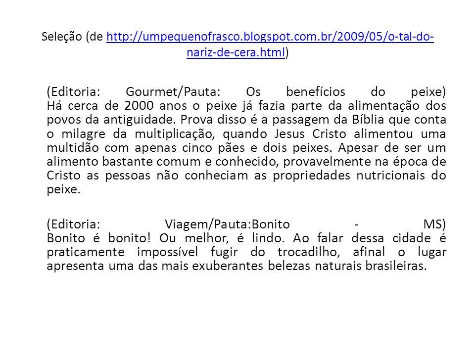 Seleção (de http://umpequenofrasco.blogspot.com.br/2009/05/o-tal-do- nariz-de-cera.html)http://umpequenofrasco.blogspot.com.br/2009/05/o-tal-do- nariz