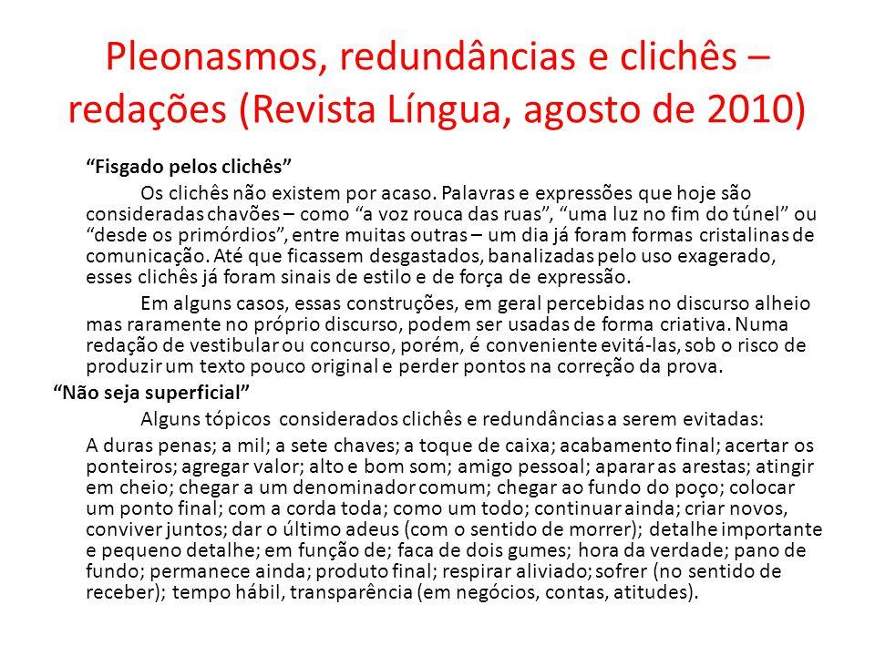 Pleonasmos, redundâncias e clichês – redações (Revista Língua, agosto de 2010) Fisgado pelos clichês Os clichês não existem por acaso. Palavras e expr