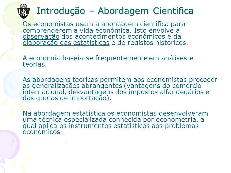 Introdução – Abordagem Cientifica Os economistas usam a abordagem cientifica para comprenderem a vida económica.