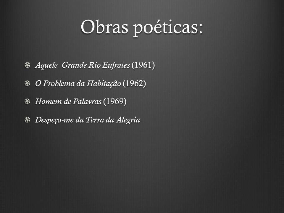 Obras poéticas: Aquele Grande Rio Eufrates (1961) O Problema da Habitação (1962) Homem de Palavras (1969) Despeço-me da Terra da Alegria