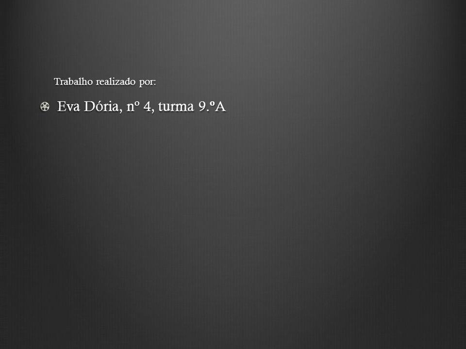 Trabalho realizado por: Eva Dória, nº 4, turma 9. º A