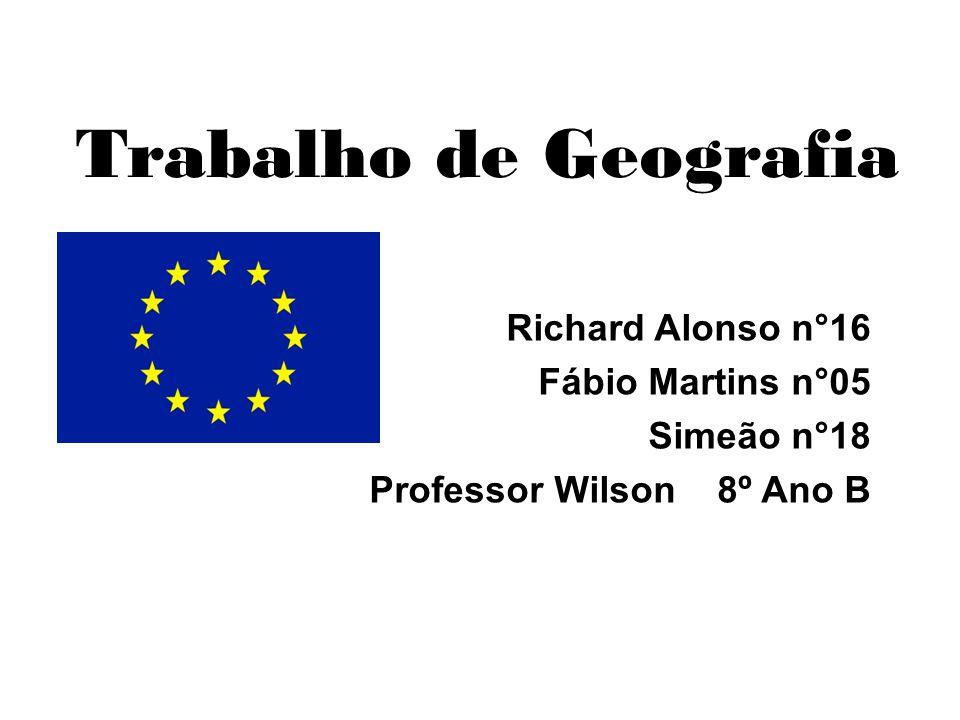 Trabalho de Geografia Richard Alonso n°16 Fábio Martins n°05 Simeão n°18 Professor Wilson 8º Ano B