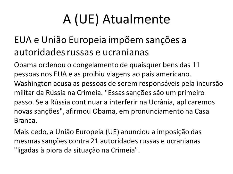 A (UE) Atualmente EUA e União Europeia impõem sanções a autoridades russas e ucranianas Obama ordenou o congelamento de quaisquer bens das 11 pessoas nos EUA e as proibiu viagens ao país americano.