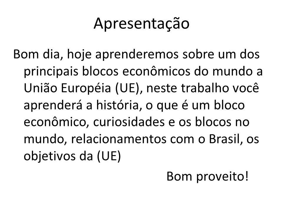Apresentação Bom dia, hoje aprenderemos sobre um dos principais blocos econômicos do mundo a União Européia (UE), neste trabalho você aprenderá a história, o que é um bloco econômico, curiosidades e os blocos no mundo, relacionamentos com o Brasil, os objetivos da (UE) Bom proveito!