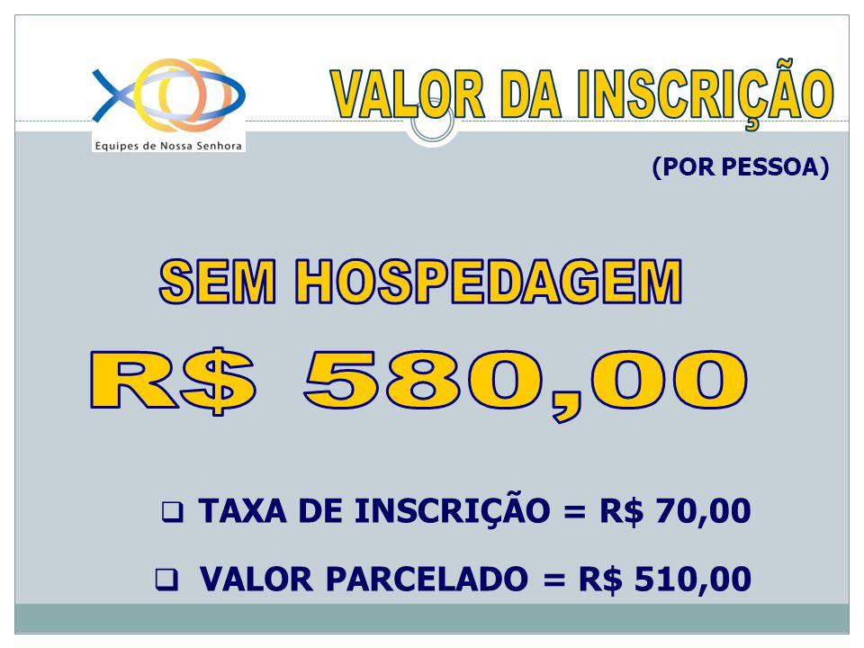 TAXA DE INSCRIÇÃO = R$ 70,00 VALOR PARCELADO = R$ 510,00 (POR PESSOA)