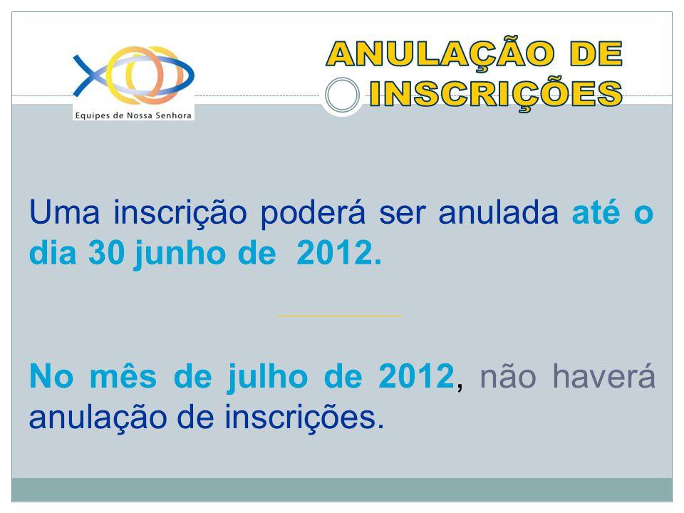 Uma inscrição poderá ser anulada até o dia 30 junho de 2012.