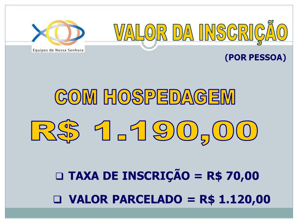 TAXA DE INSCRIÇÃO = R$ 70,00 VALOR PARCELADO = R$ 1.120,00 (POR PESSOA)
