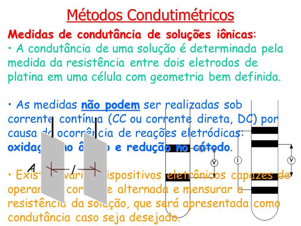 Métodos Condutimétricos Medidas de condutância de soluções iônicas: A condutância de uma solução é determinada pela medida da resistência entre dois e