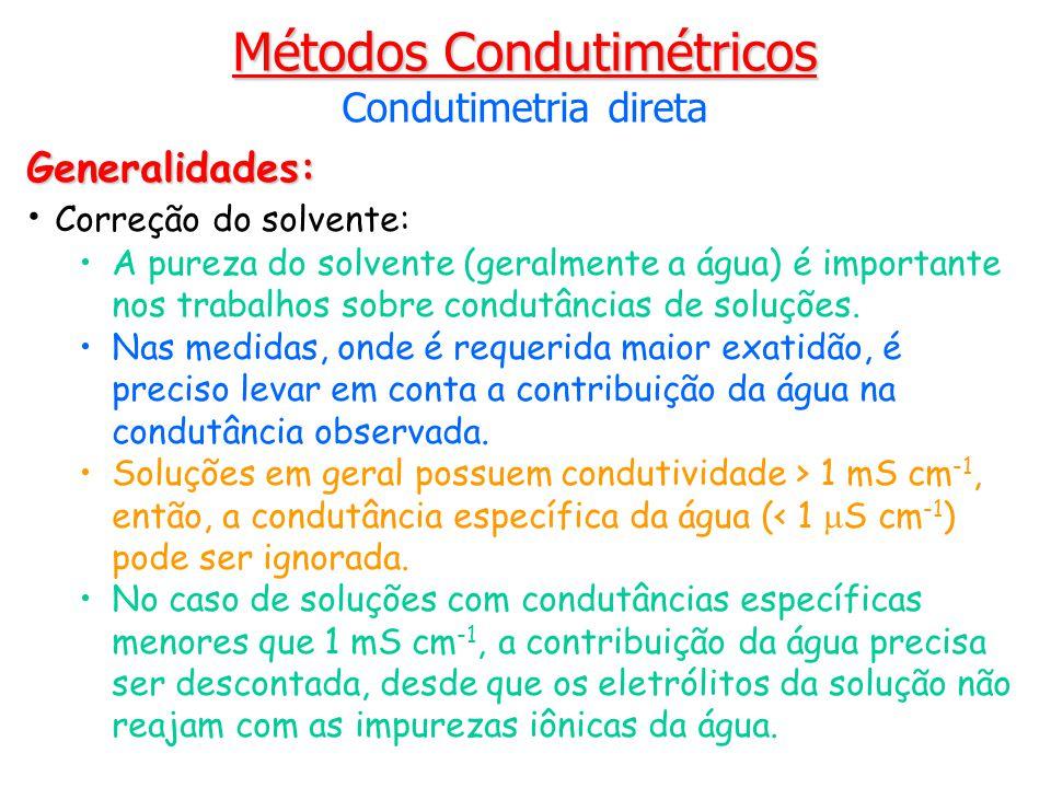 Métodos Condutimétricos Condutimetria direta Generalidades: Correção do solvente: A pureza do solvente (geralmente a água) é importante nos trabalhos