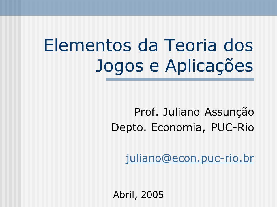 Elementos da Teoria dos Jogos e Aplicações Prof.Juliano Assunção Depto.