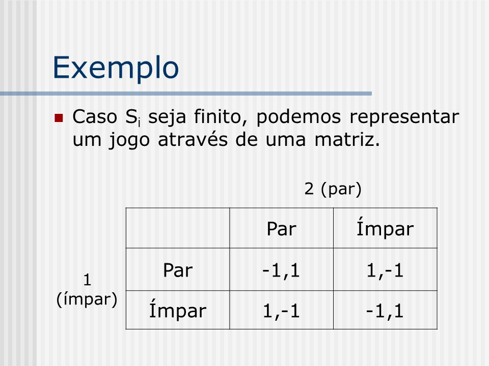 Calculando o EN em estratégias mistas Fixada a estratégia de 2 em q, temos as seguintes opções p/ 1: Par: q(-1)+(1-q)=1-2q Ímpar: q+(1-q)(-1)=2q-1 Fixada a estratégia de 1 em p, temos as seguintes opções p/ 2: Par: p+(1-p)(-1)=2p-1 Ímpar: p(-1)+(1-p)=1-2p
