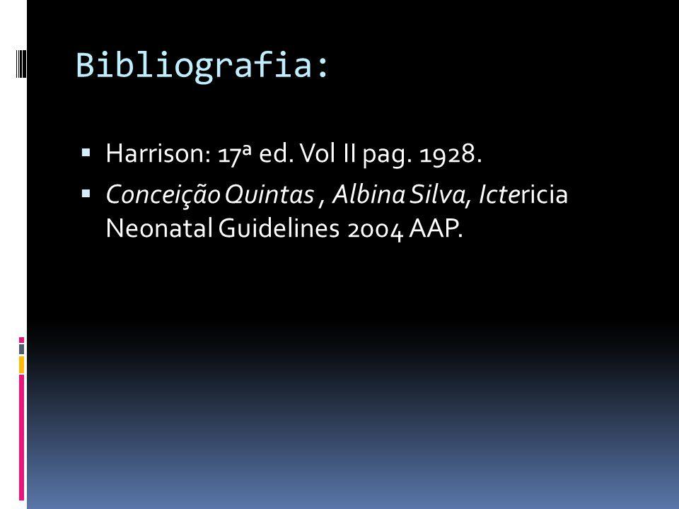 Bibliografia: Harrison: 17ª ed. Vol II pag. 1928. Conceição Quintas, Albina Silva, Ictericia Neonatal Guidelines 2004 AAP.