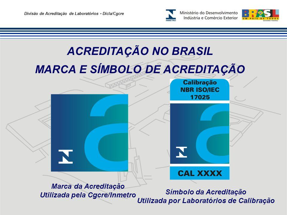 Divisão de Acreditação de Laboratórios - Dicla/Cgcre ACREDITAÇÃO NO BRASIL MARCA E SÍMBOLO DE ACREDITAÇÃO Marca da Acreditação Utilizada pela Cgcre/In