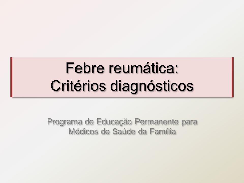 Diretrizes Brasileiras para o Diagnóstico, Tratamento e Prevenção da Febre Reumática SBC, 2009 SINAIS MENORES REAGENTES DE FASE AGUDA –Não são específicas da FR, porém auxiliam no monitoramento da presença de processo inflamatório (fase aguda) e da sua remissão.