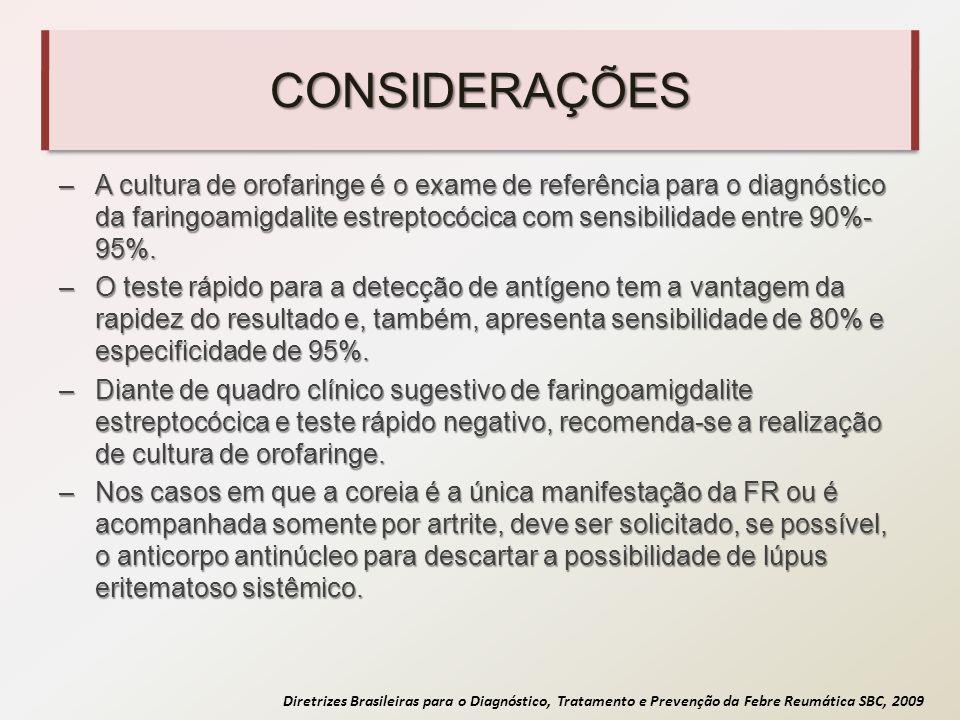 Diretrizes Brasileiras para o Diagnóstico, Tratamento e Prevenção da Febre Reumática SBC, 2009 CONSIDERAÇÕES –A cultura de orofaringe é o exame de ref