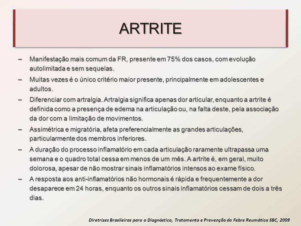 Diretrizes Brasileiras para o Diagnóstico, Tratamento e Prevenção da Febre Reumática SBC, 2009 ARTRITE –Manifestação mais comum da FR, presente em 75%