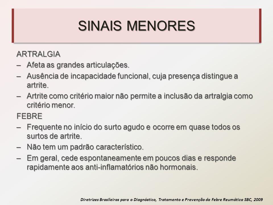 Diretrizes Brasileiras para o Diagnóstico, Tratamento e Prevenção da Febre Reumática SBC, 2009 SINAIS MENORES ARTRALGIA –Afeta as grandes articulações