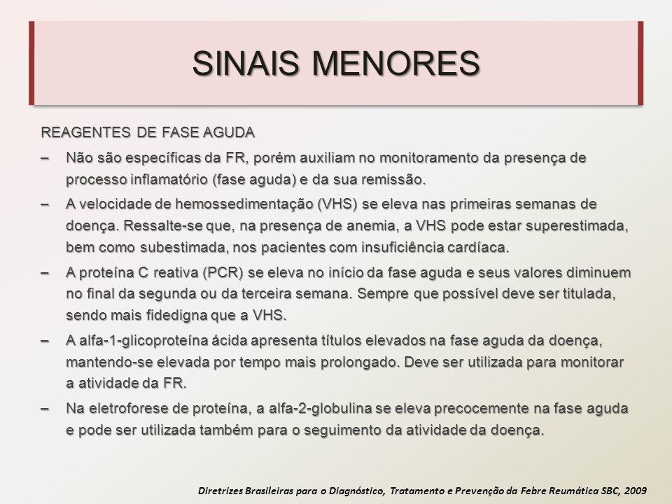 Diretrizes Brasileiras para o Diagnóstico, Tratamento e Prevenção da Febre Reumática SBC, 2009 SINAIS MENORES REAGENTES DE FASE AGUDA –Não são específ