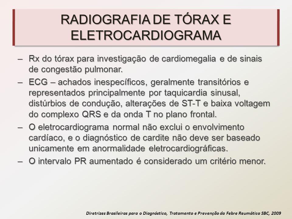 Diretrizes Brasileiras para o Diagnóstico, Tratamento e Prevenção da Febre Reumática SBC, 2009 RADIOGRAFIA DE TÓRAX E ELETROCARDIOGRAMA –Rx do tórax p