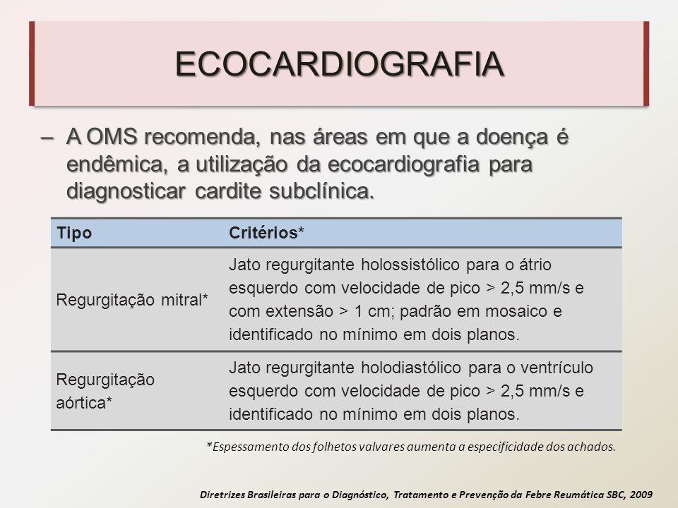 Diretrizes Brasileiras para o Diagnóstico, Tratamento e Prevenção da Febre Reumática SBC, 2009 ECOCARDIOGRAFIA –A OMS recomenda, nas áreas em que a do