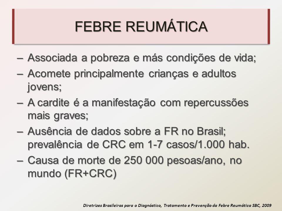 Diretrizes Brasileiras para o Diagnóstico, Tratamento e Prevenção da Febre Reumática SBC, 2009 FEBRE REUMÁTICA Apesar da reconhecida importância do problema e da existência de estratégias comprovadamente eficazes de prevenção e tratamento da faringoamigdalite estreptocócica, as ações de saúde desenvolvidas até hoje têm se mostrado insuficientes para o adequado controle da FR no Brasil.