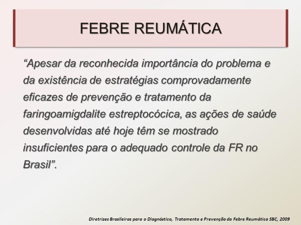 Diretrizes Brasileiras para o Diagnóstico, Tratamento e Prevenção da Febre Reumática SBC, 2009 DIAGNÓSTICO –O diagnóstico é clínico, não existindo sinal patognomônico ou exame específico.