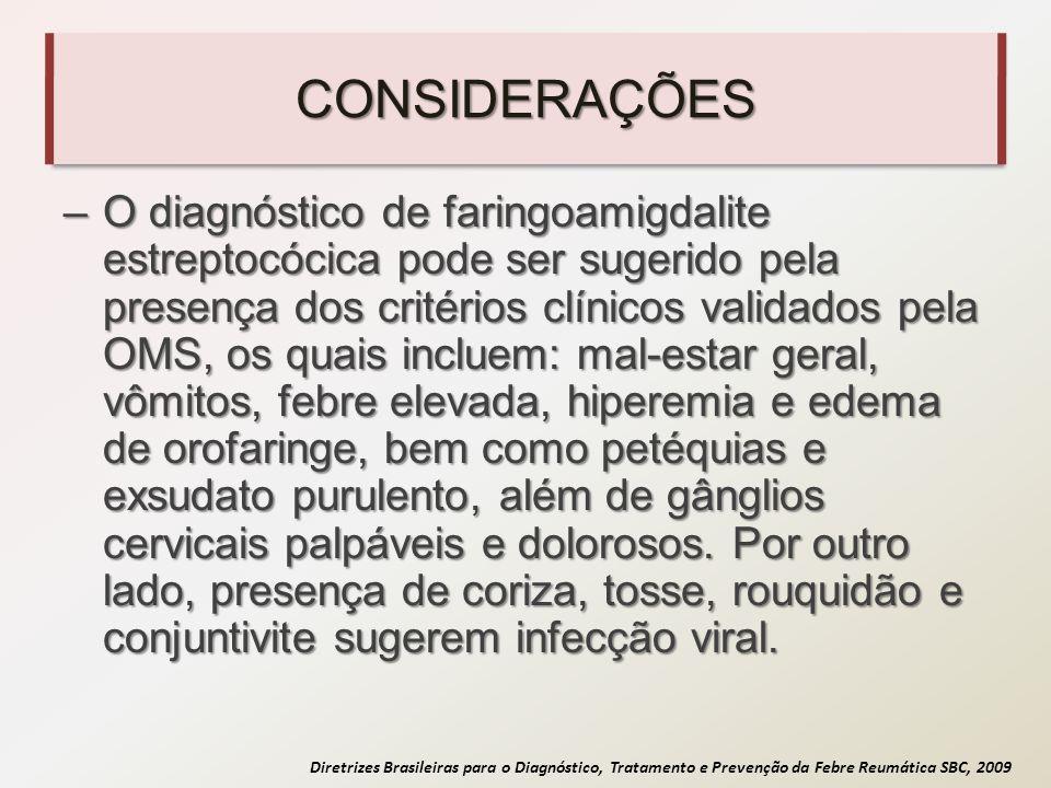 Diretrizes Brasileiras para o Diagnóstico, Tratamento e Prevenção da Febre Reumática SBC, 2009 CONSIDERAÇÕES –A cultura de orofaringe é o exame de referência para o diagnóstico da faringoamigdalite estreptocócica com sensibilidade entre 90%- 95%.