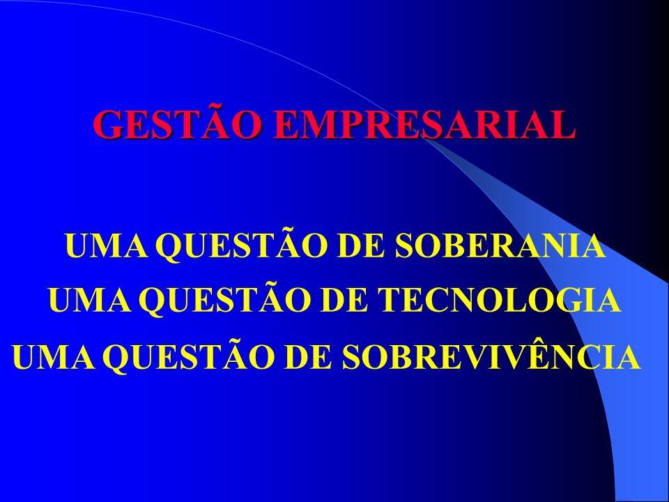 GESTÃO EMPRESARIAL UMA QUESTÃO DE TECNOLOGIA UMA QUESTÃO DE SOBERANIA UMA QUESTÃO DE SOBREVIVÊNCIA
