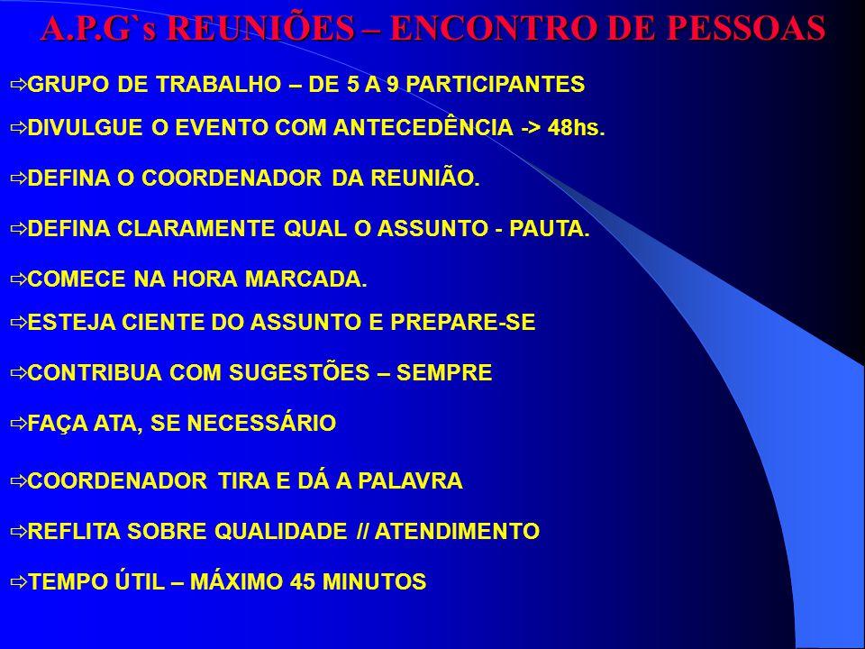 A.P.G`s REUNIÕES – ENCONTRO DE PESSOAS GRUPO DE TRABALHO – DE 5 A 9 PARTICIPANTES DIVULGUE O EVENTO COM ANTECEDÊNCIA -> 48hs. DEFINA O COORDENADOR DA