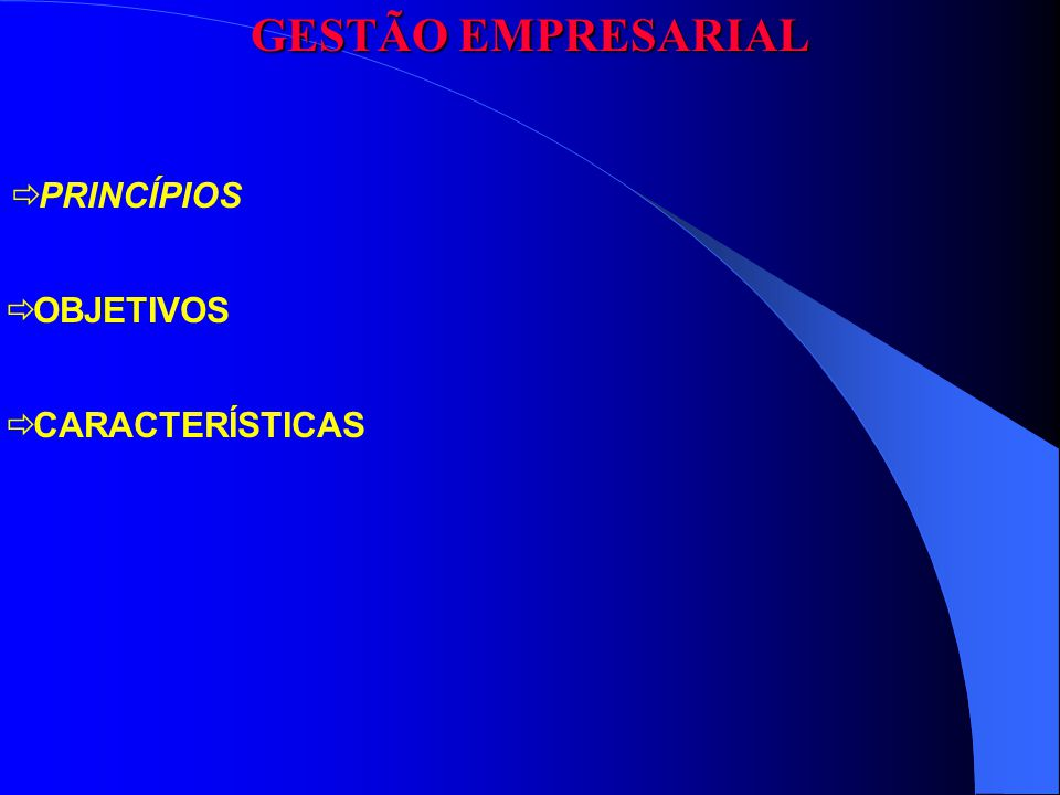 GESTÃO EMPRESARIAL PRINCÍPIOS OBJETIVOS CARACTERÍSTICAS