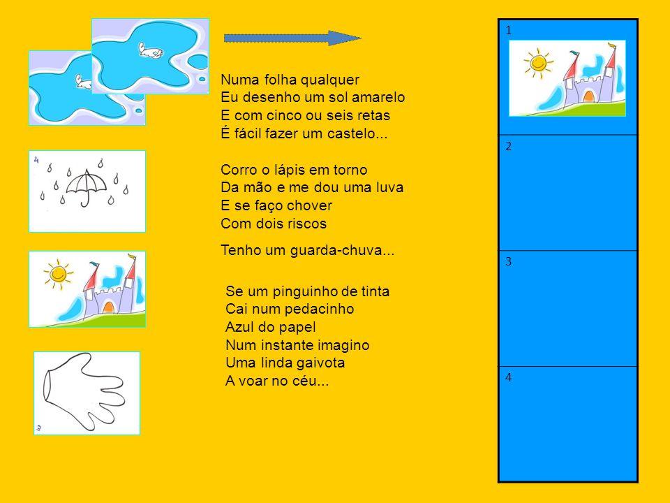 1 2 3 4 Numa folha qualquer Eu desenho um sol amarelo E com cinco ou seis retas É fácil fazer um castelo... Corro o lápis em torno Da mão e me dou uma