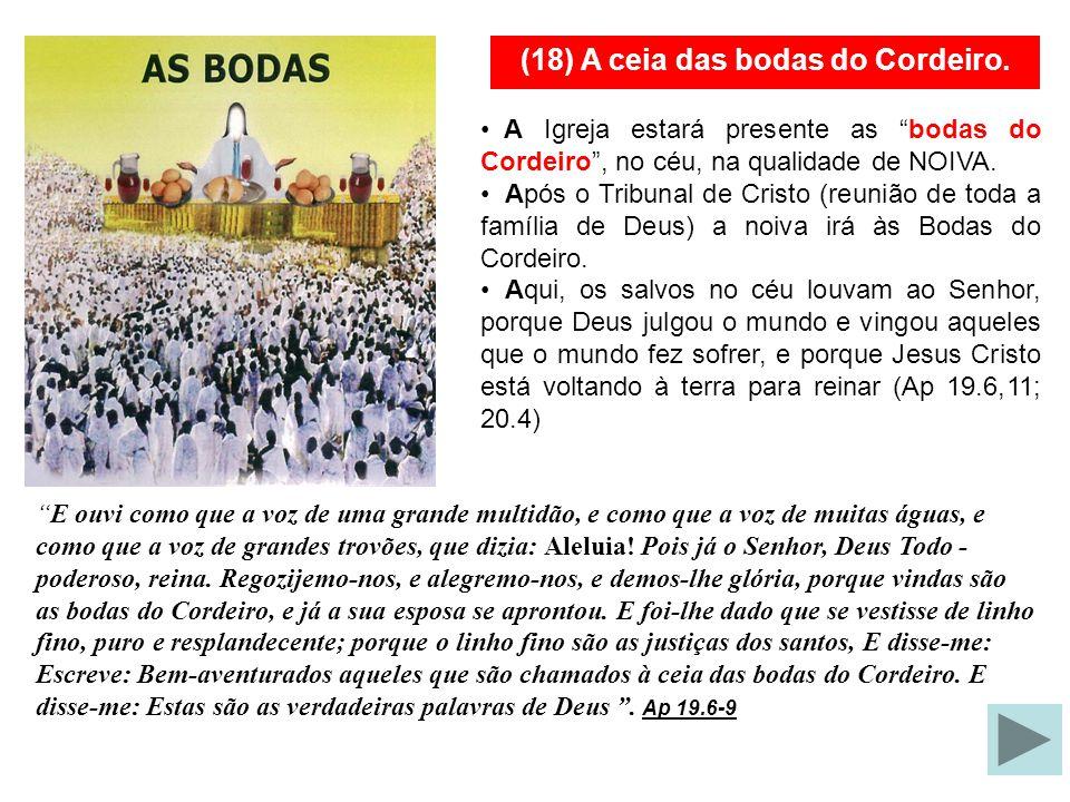 17-O Tribunal de Cristo.18- As Bodas do Cordeiro.