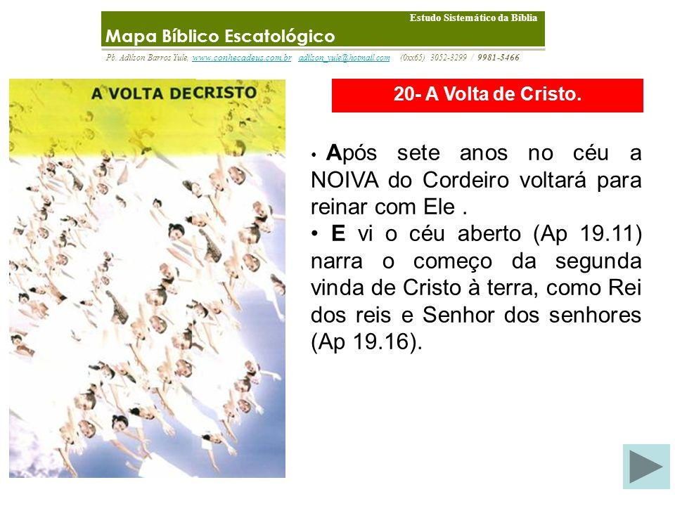 20- A Volta de Cristo. 19-A Glória. Mapa Bíblico Escatológico E da parte de Jesus Cristo, que é a fiel testemunha, o primogênito dos mortos e o prínci