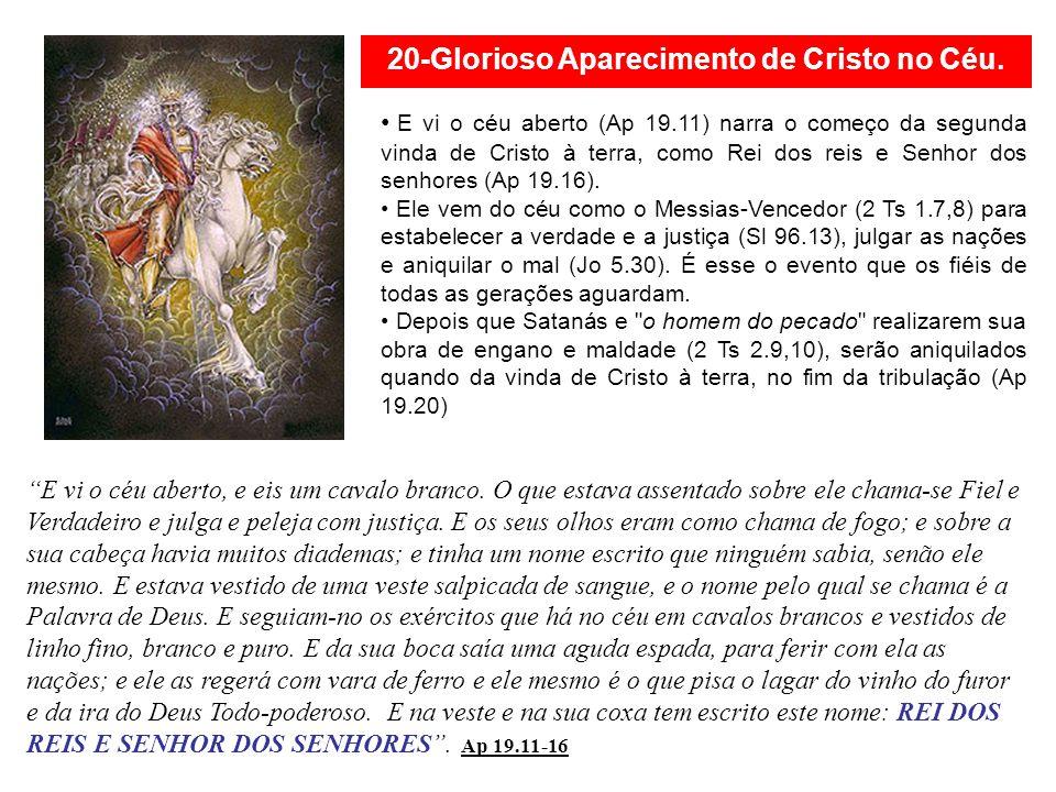 (20)Glorioso Aparecimento de Cristo no Céu. Cristo voltará com os crentes e com os seus anjos. Os tessalonicenses estavam perseverando na fé, em meio