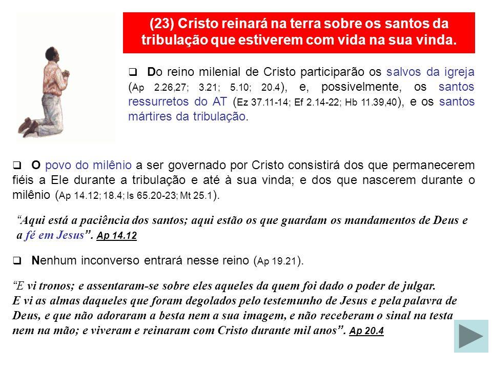 (23) A igreja e todos os santos martirizados na tribulação reinarão com Cristo. O vencedor (gr. nikon) é aquele que, mediante a graça de Deus recebida