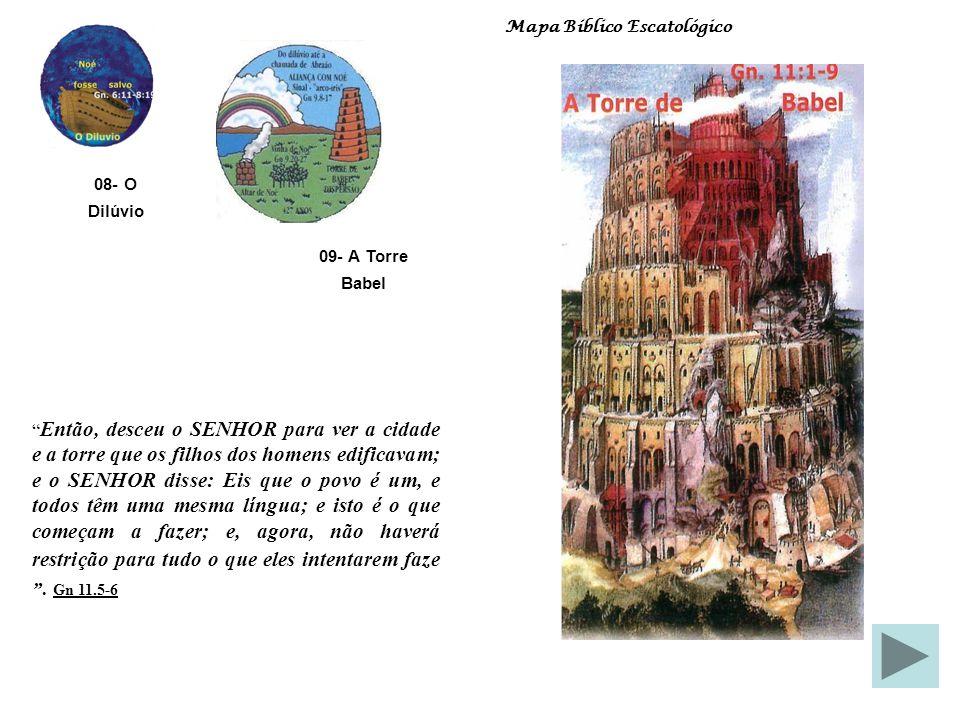 08- O Dilúvio 07-Terra Adâmica 05-Terra em Caos 06-Terra Restaurada Mapa Bíblico Escatológico SATANÁS O querubim ungido Então, disse Deus a Noé: O fim