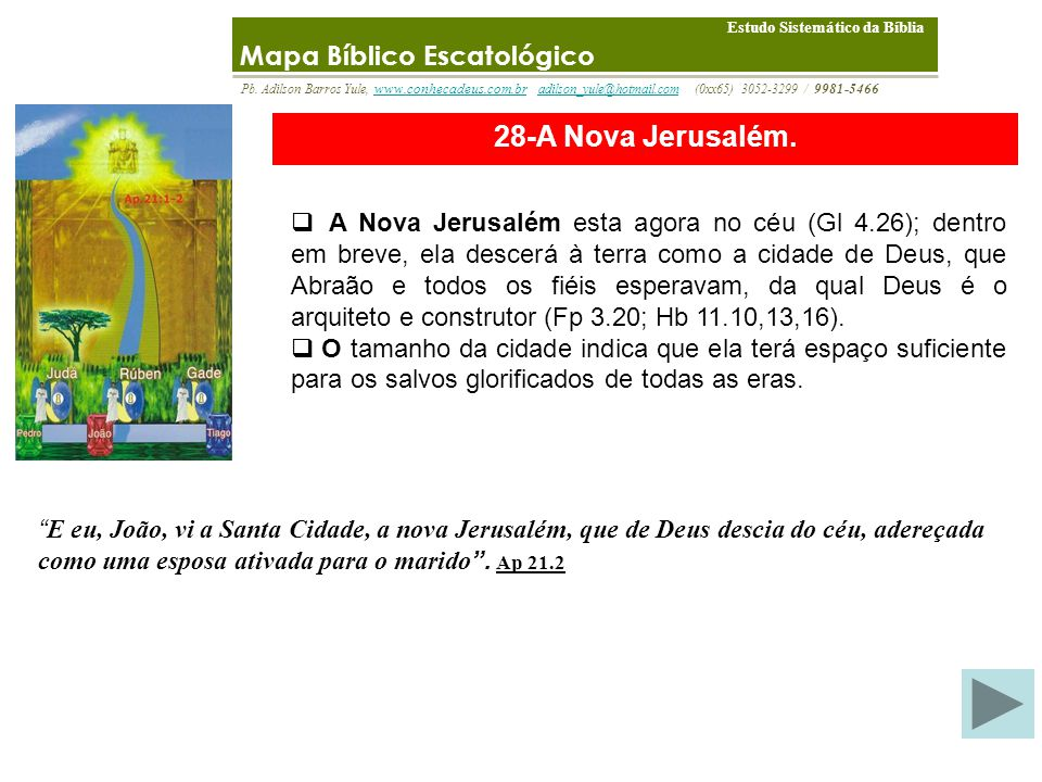 28-A Nova Jerusalém 27-O Juízo Final Mapa Bíblico Escatológico E vi um novo céu e uma nova terra. Porque já o primeiro céu e a primeira terra passaram