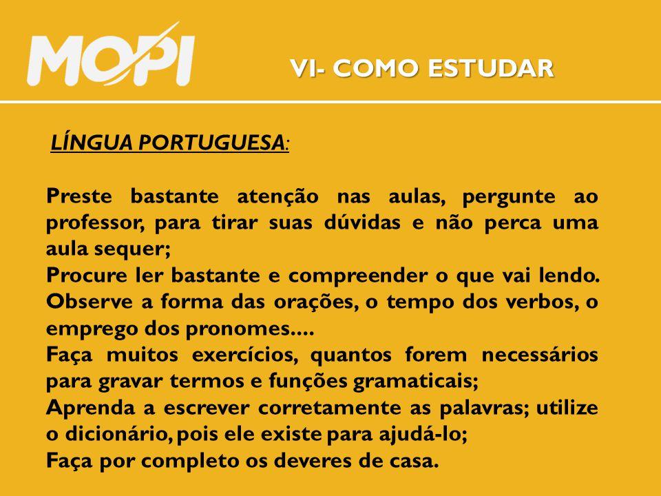 VI- COMO ESTUDAR LÍNGUA PORTUGUESA: Preste bastante atenção nas aulas, pergunte ao professor, para tirar suas dúvidas e não perca uma aula sequer; Pro