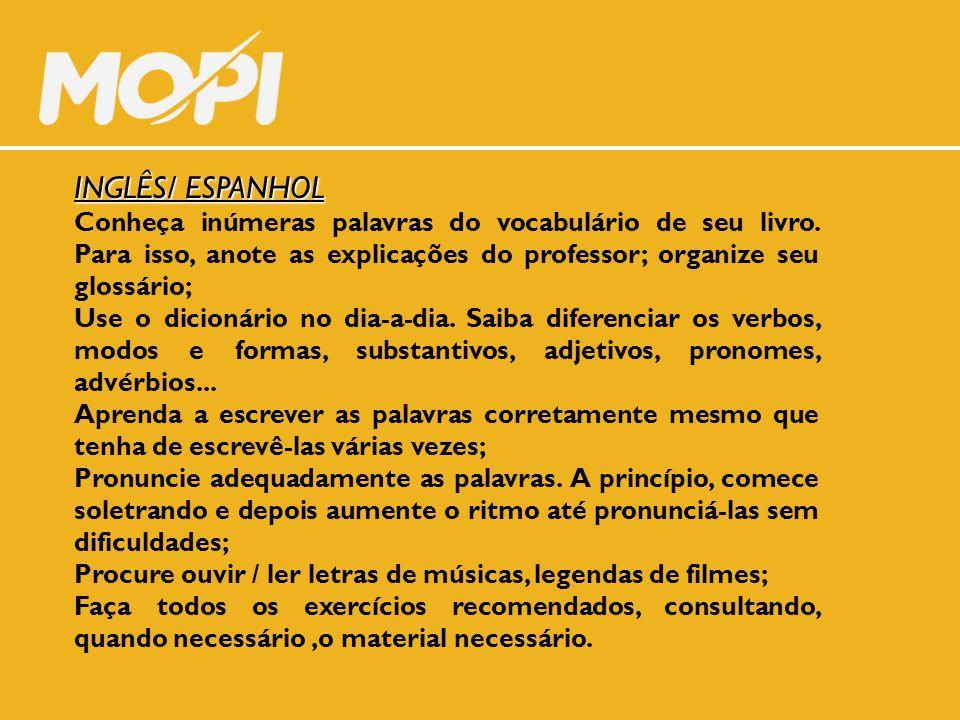 INGLÊS/ ESPANHOL Conheça inúmeras palavras do vocabulário de seu livro. Para isso, anote as explicações do professor; organize seu glossário; Use o di